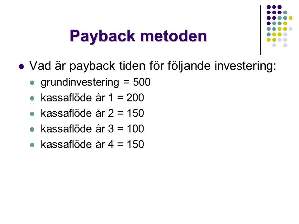 Payback metoden  Vad är payback tiden för följande investering:  grundinvestering = 500  kassaflöde år 1 = 200  kassaflöde år 2 = 150  kassaflöde