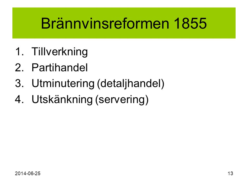 2014-06-2513 Brännvinsreformen 1855 1.Tillverkning 2.Partihandel 3.Utminutering (detaljhandel) 4.Utskänkning (servering)