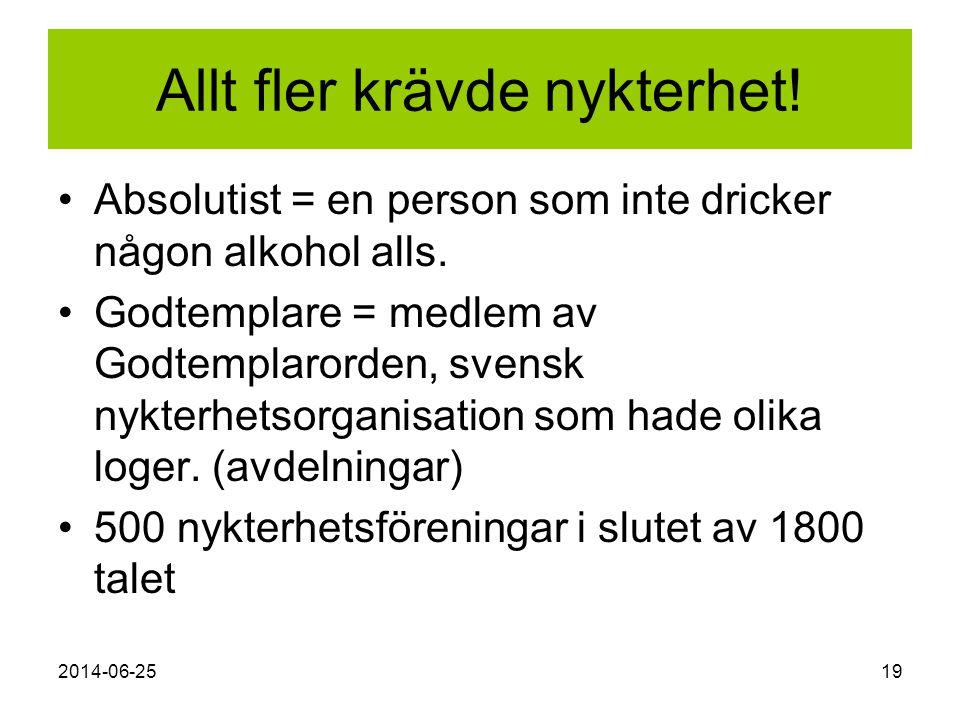2014-06-2519 Allt fler krävde nykterhet! •Absolutist = en person som inte dricker någon alkohol alls. •Godtemplare = medlem av Godtemplarorden, svensk