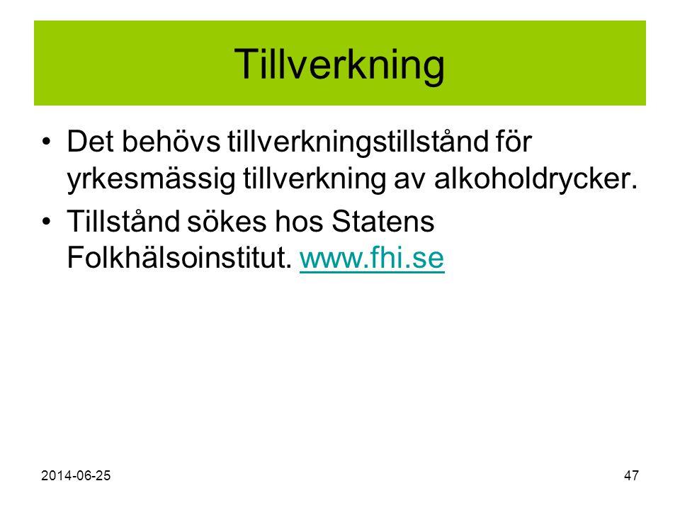 2014-06-2547 Tillverkning •Det behövs tillverkningstillstånd för yrkesmässig tillverkning av alkoholdrycker. •Tillstånd sökes hos Statens Folkhälsoins