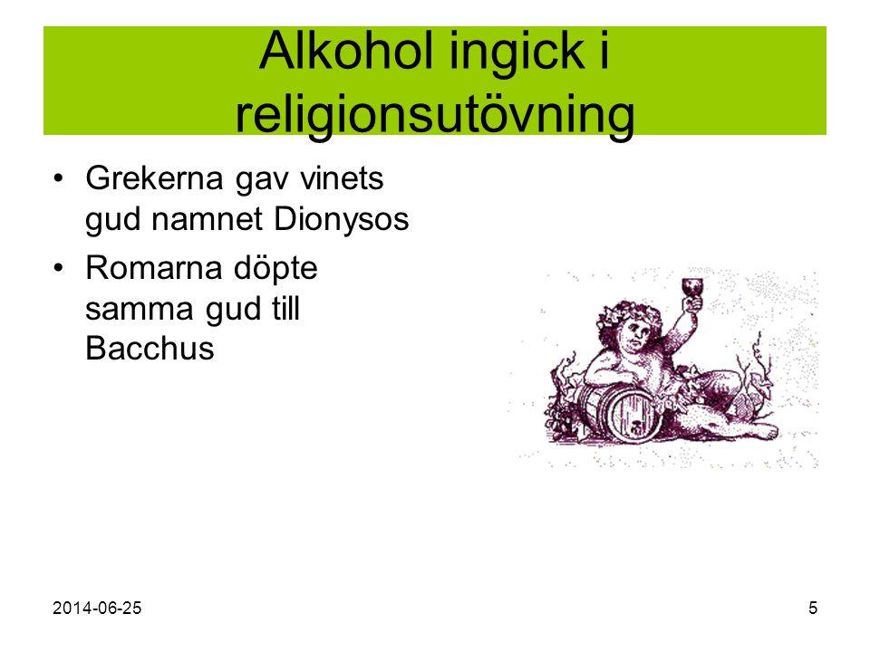 2014-06-255 Alkohol ingick i religionsutövning •Grekerna gav vinets gud namnet Dionysos •Romarna döpte samma gud till Bacchus