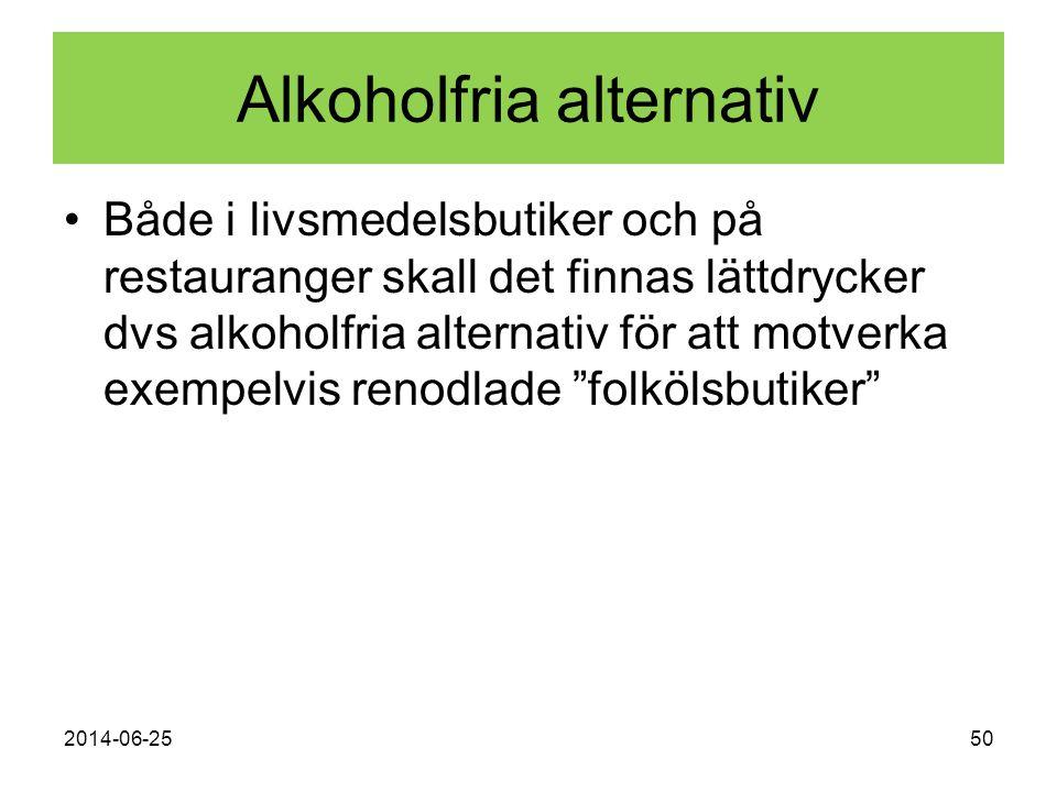 2014-06-2550 Alkoholfria alternativ •Både i livsmedelsbutiker och på restauranger skall det finnas lättdrycker dvs alkoholfria alternativ för att motv