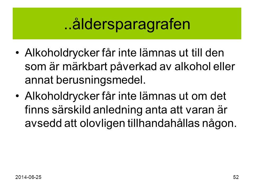 2014-06-2552..åldersparagrafen •Alkoholdrycker får inte lämnas ut till den som är märkbart påverkad av alkohol eller annat berusningsmedel. •Alkoholdr