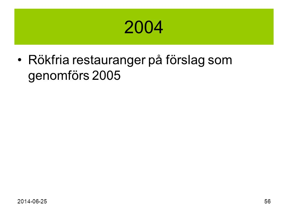 2014-06-2556 2004 •Rökfria restauranger på förslag som genomförs 2005