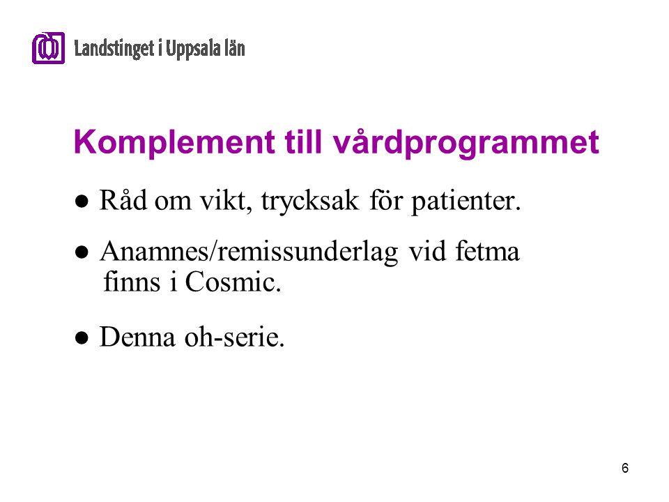 6 Komplement till vårdprogrammet ● Råd om vikt, trycksak för patienter. ● Anamnes/remissunderlag vid fetma finns i Cosmic. ● Denna oh-serie.