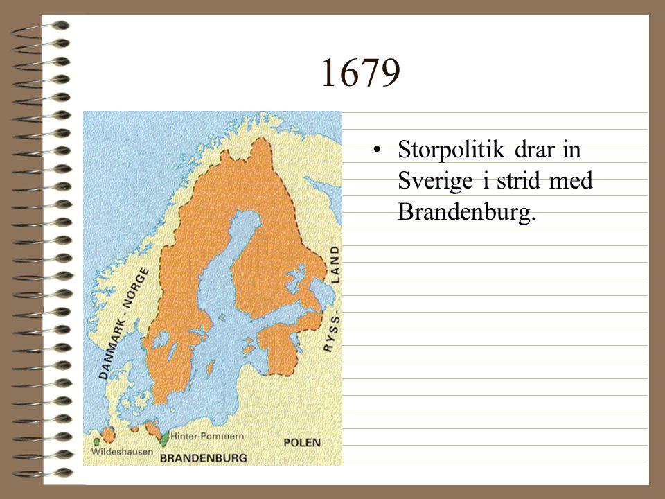 1679 •Storpolitik drar in Sverige i strid med Brandenburg.