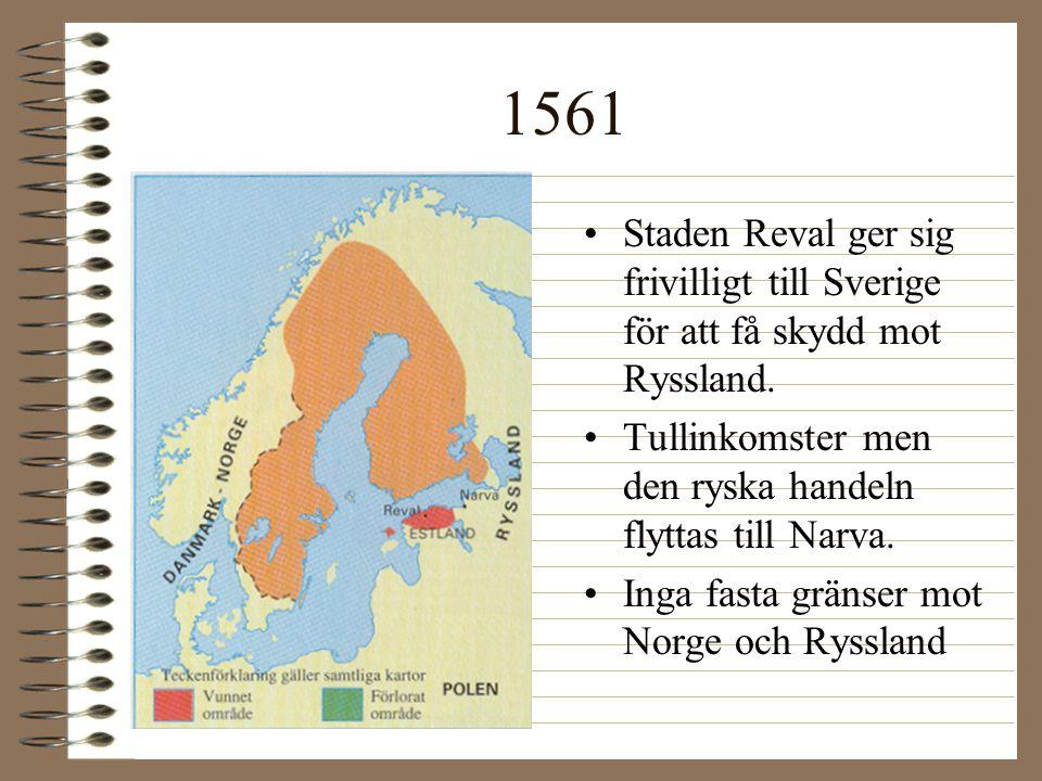 1561 •Staden Reval ger sig frivilligt till Sverige för att få skydd mot Ryssland. •Tullinkomster men den ryska handeln flyttas till Narva. •Inga fasta