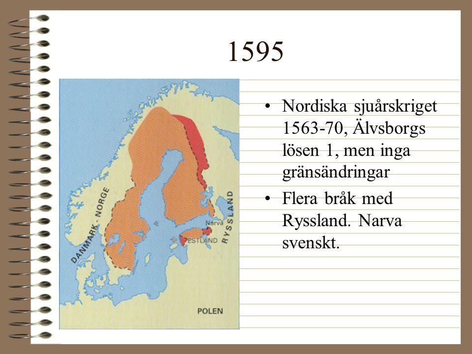 1595 •Nordiska sjuårskriget 1563-70, Älvsborgs lösen 1, men inga gränsändringar •Flera bråk med Ryssland. Narva svenskt.