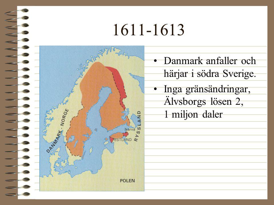 1611-1613 •Danmark anfaller och härjar i södra Sverige. •Inga gränsändringar, Älvsborgs lösen 2, 1 miljon daler