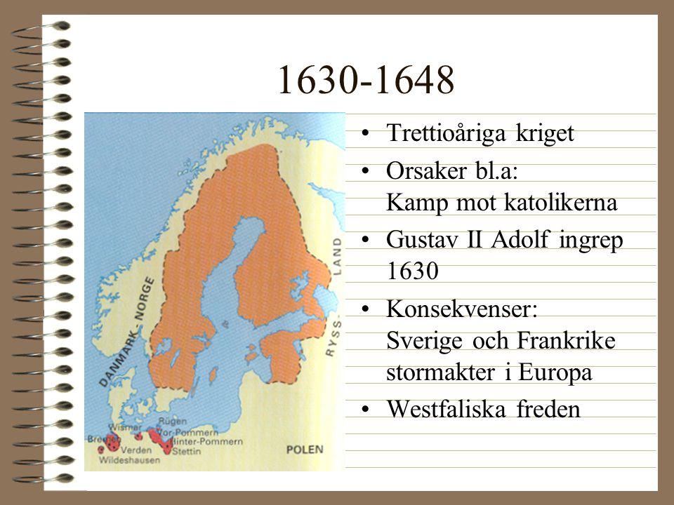 1630-1648 •Trettioåriga kriget •Orsaker bl.a: Kamp mot katolikerna •Gustav II Adolf ingrep 1630 •Konsekvenser: Sverige och Frankrike stormakter i Euro
