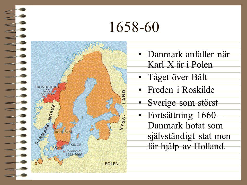 1658-60 •Danmark anfaller när Karl X är i Polen •Tåget över Bält •Freden i Roskilde •Sverige som störst •Fortsättning 1660 – Danmark hotat som självst