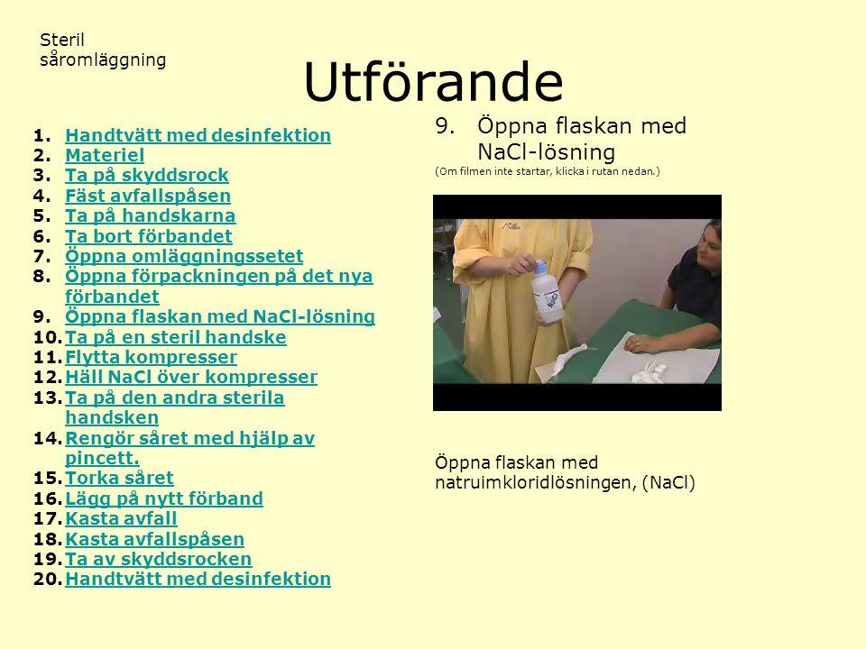 Utförande (Om filmen inte startar, klicka i rutan nedan.) Steril såromläggning 9. Öppna flaskan med NaCl-lösning 1.Handtvätt med desinfektionHandtvätt