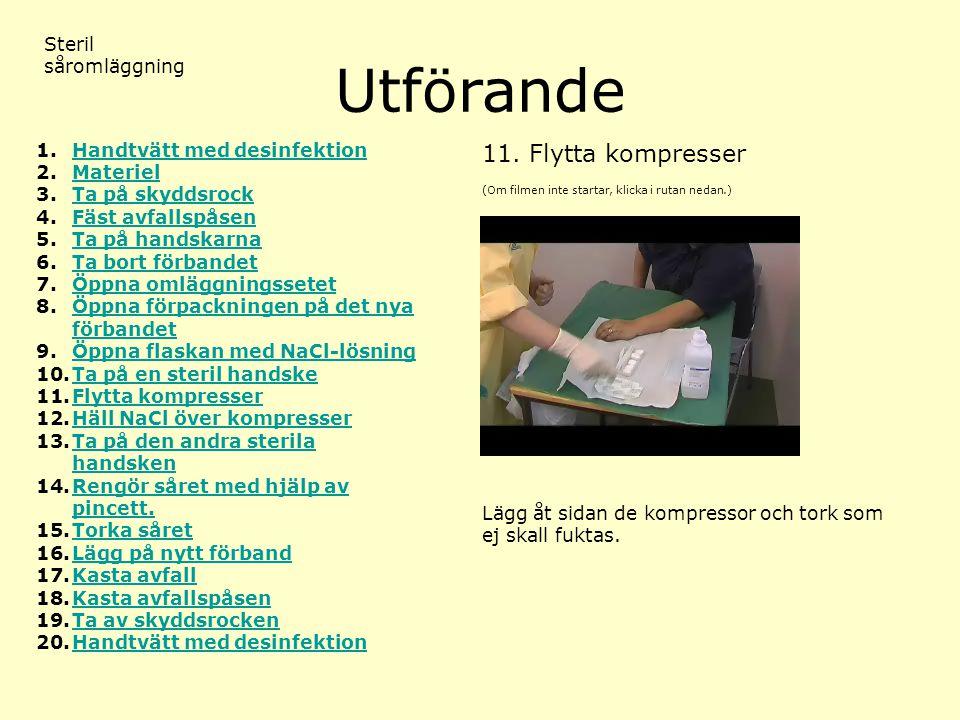 Utförande (Om filmen inte startar, klicka i rutan nedan.) Steril såromläggning 11.Flytta kompresser 1.Handtvätt med desinfektionHandtvätt med desinfek