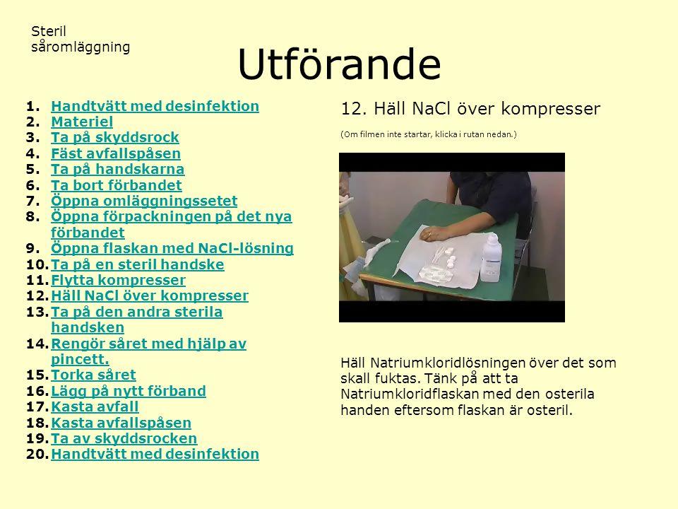Utförande (Om filmen inte startar, klicka i rutan nedan.) Steril såromläggning 12.Häll NaCl över kompresser 1.Handtvätt med desinfektionHandtvätt med