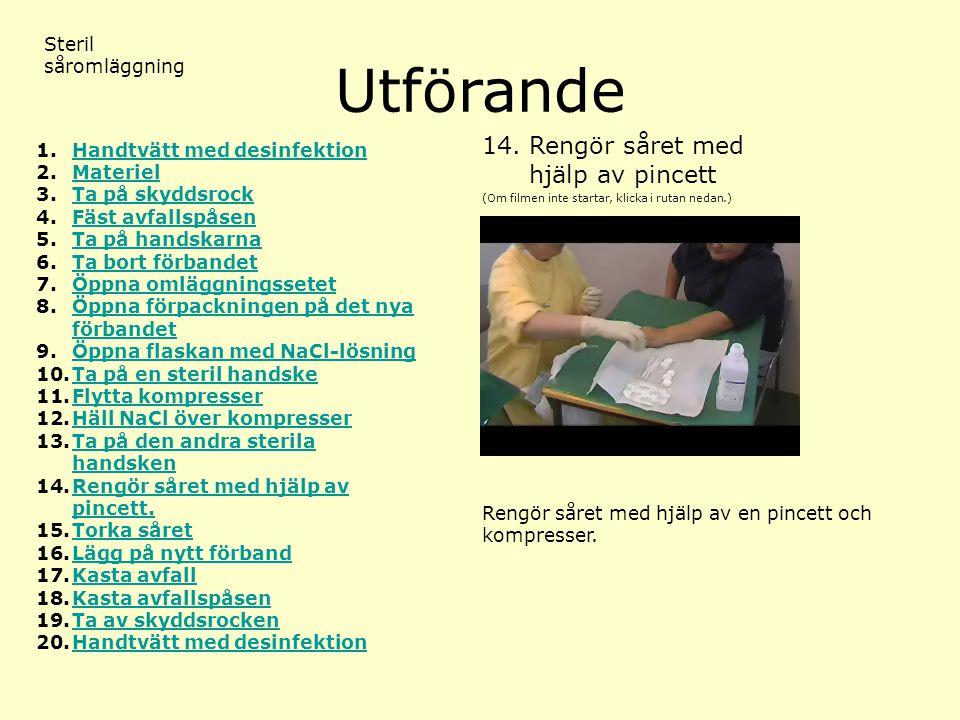 Utförande (Om filmen inte startar, klicka i rutan nedan.) Steril såromläggning 14.Rengör såret med hjälp av pincett 1.Handtvätt med desinfektionHandtv