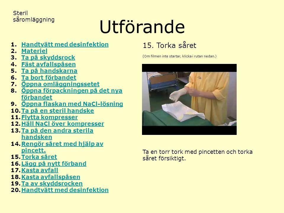 Utförande (Om filmen inte startar, klicka i rutan nedan.) Steril såromläggning 15.Torka såret 1.Handtvätt med desinfektionHandtvätt med desinfektion 2