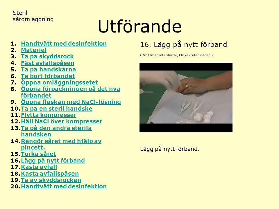 Utförande (Om filmen inte startar, klicka i rutan nedan.) Steril såromläggning 16.Lägg på nytt förband 1.Handtvätt med desinfektionHandtvätt med desin
