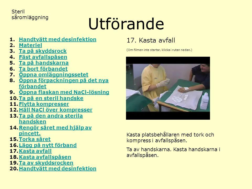 Utförande (Om filmen inte startar, klicka i rutan nedan.) Steril såromläggning 17.Kasta avfall 1.Handtvätt med desinfektionHandtvätt med desinfektion