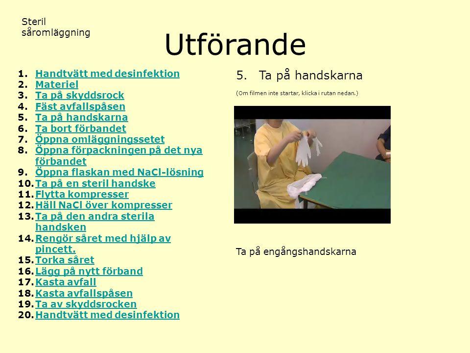 Utförande (Om filmen inte startar, klicka i rutan nedan.) Steril såromläggning 5.Ta på handskarna 1.Handtvätt med desinfektionHandtvätt med desinfekti
