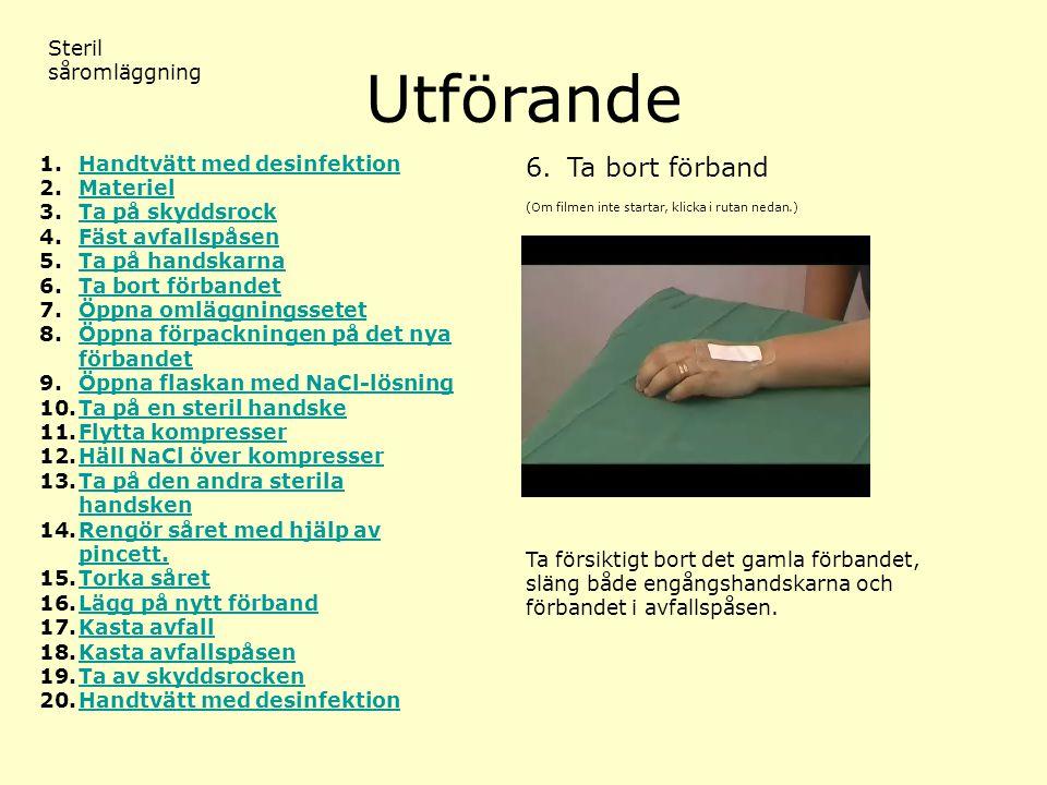 Utförande (Om filmen inte startar, klicka i rutan nedan.) Steril såromläggning 6. Ta bort förband 1.Handtvätt med desinfektionHandtvätt med desinfekti