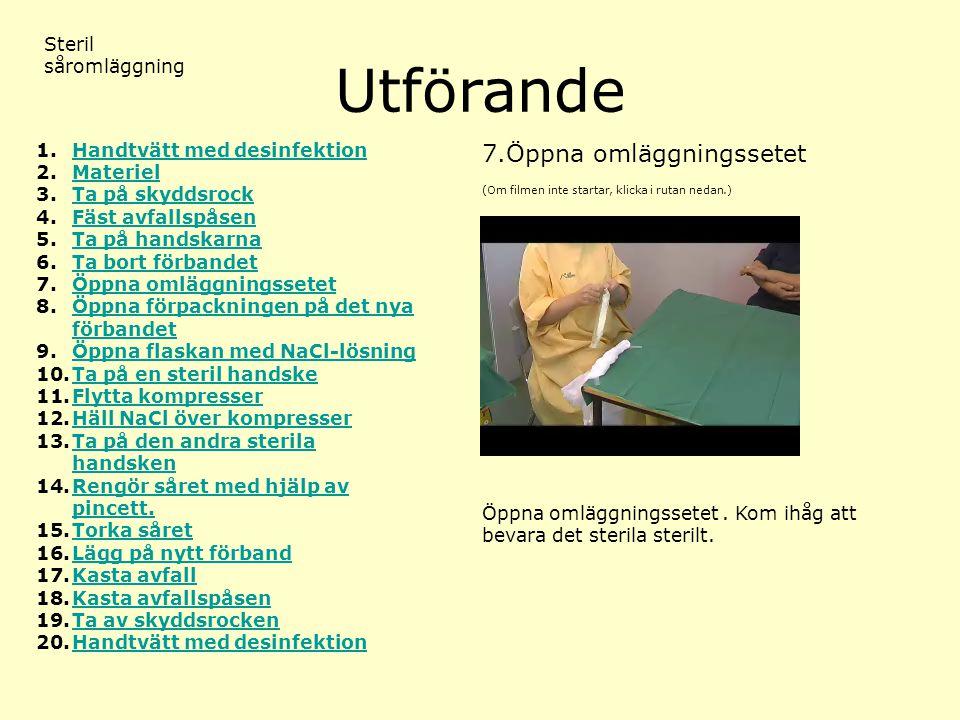Utförande (Om filmen inte startar, klicka i rutan nedan.) Steril såromläggning 7.Öppna omläggningssetet 1.Handtvätt med desinfektionHandtvätt med desi