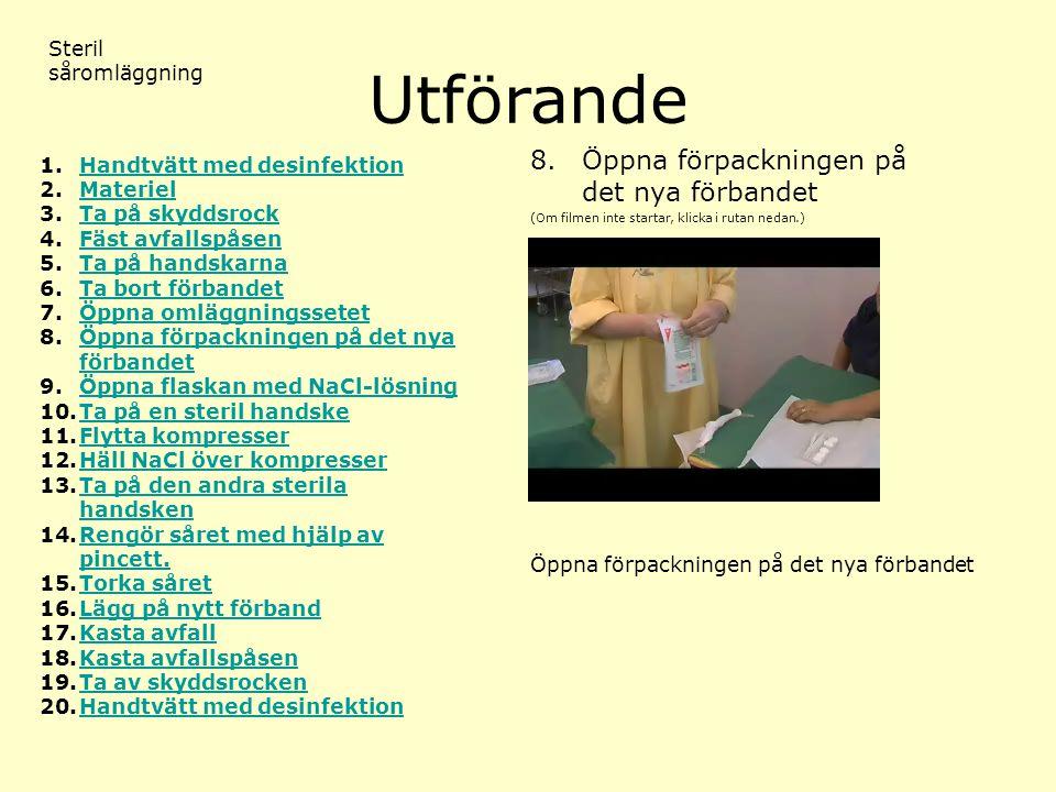 Utförande (Om filmen inte startar, klicka i rutan nedan.) Steril såromläggning 8.Öppna förpackningen på det nya förbandet 1.Handtvätt med desinfektion