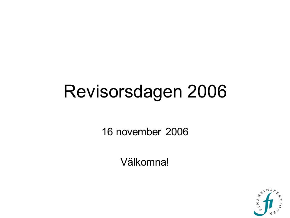 Revisorsdagen 2006 16 november 2006 Välkomna!