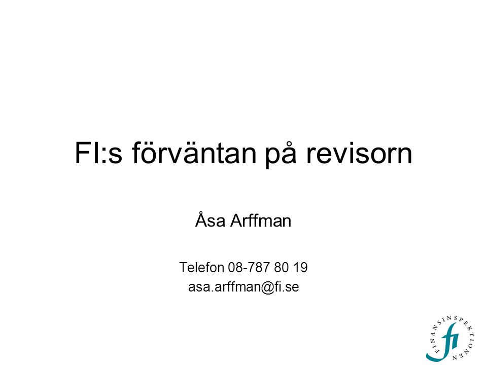 FI:s förväntan på revisorn Åsa Arffman Telefon 08-787 80 19 asa.arffman@fi.se