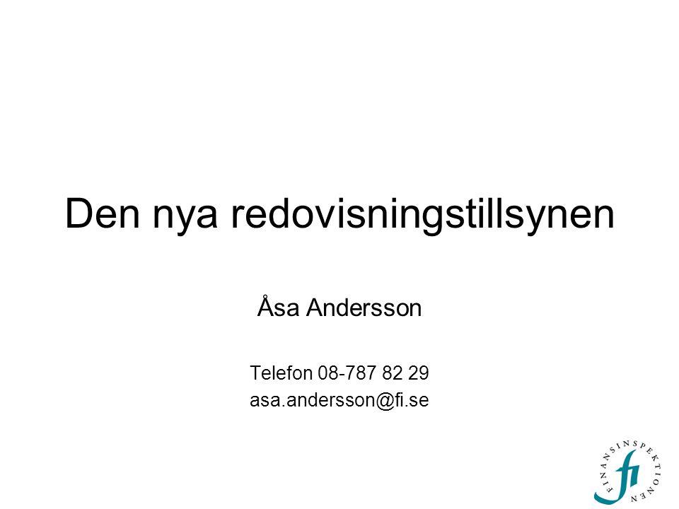 Den nya redovisningstillsynen Åsa Andersson Telefon 08-787 82 29 asa.andersson@fi.se