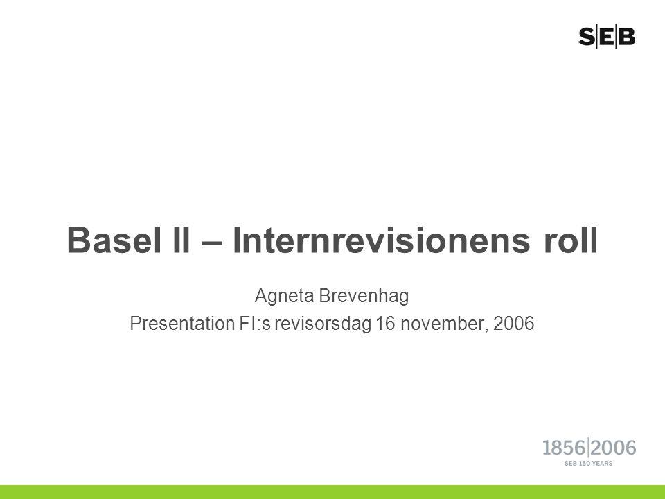 Basel II – Internrevisionens roll Agneta Brevenhag Presentation FI:s revisorsdag 16 november, 2006