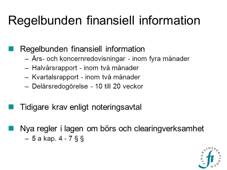 Regelbunden finansiell information  Regelbunden finansiell information –Års- och koncernredovisningar - inom fyra månader –Halvårsrapport - inom två