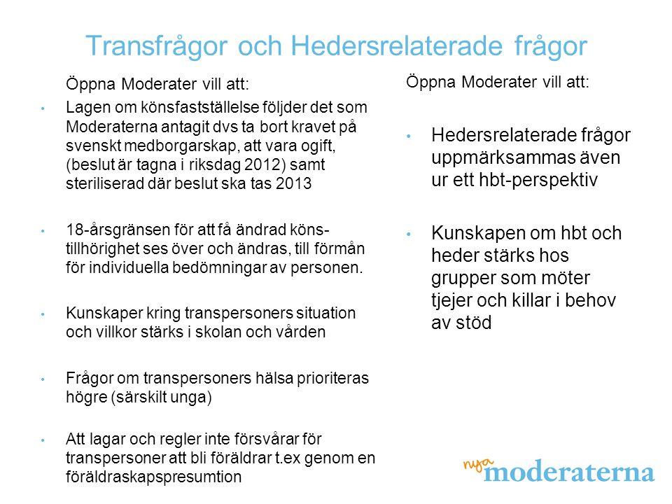Transfrågor och Hedersrelaterade frågor Öppna Moderater vill att: • Lagen om könsfastställelse följder det som Moderaterna antagit dvs ta bort kravet
