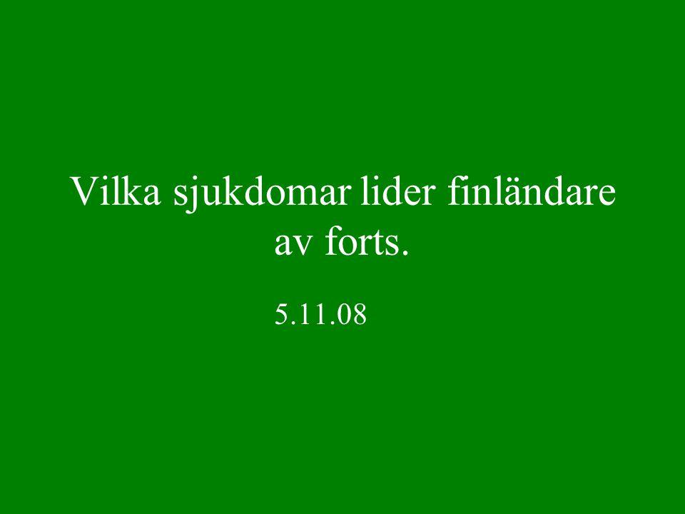 Vilka sjukdomar lider finländare av forts. 5.11.08