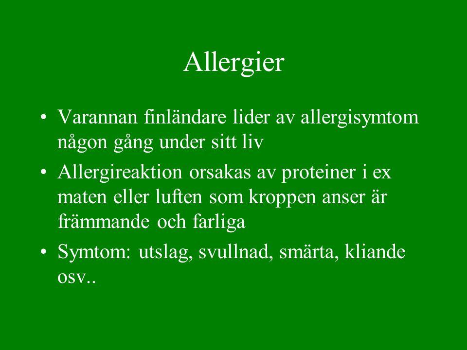 Allergier •Varannan finländare lider av allergisymtom någon gång under sitt liv •Allergireaktion orsakas av proteiner i ex maten eller luften som krop