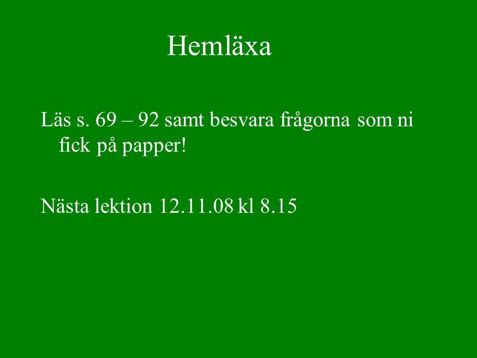 Hemläxa Läs s. 69 – 92 samt besvara frågorna som ni fick på papper! Nästa lektion 12.11.08 kl 8.15