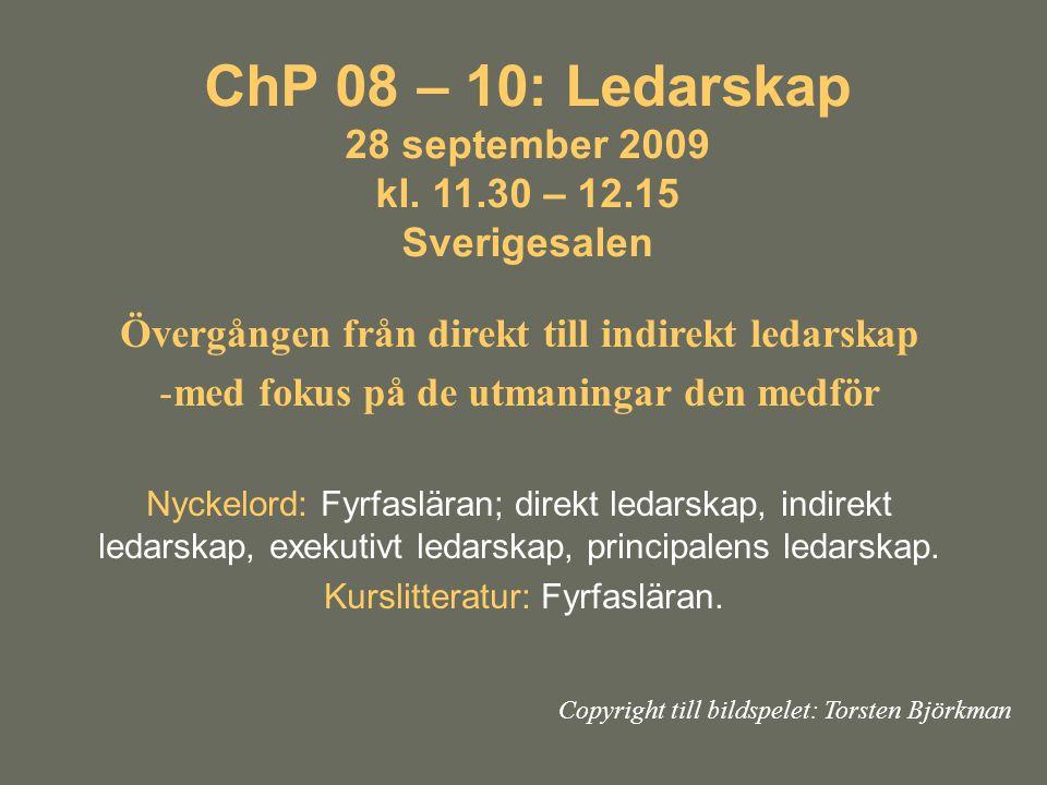 ChP 08 – 10: Ledarskap 28 september 2009 kl. 11.30 – 12.15 Sverigesalen Övergången från direkt till indirekt ledarskap -med fokus på de utmaningar den