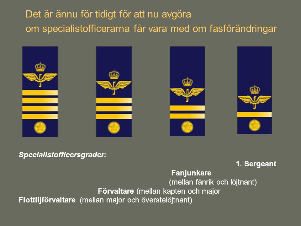 Specialistofficersgrader: 1. Sergeant Fanjunkare (mellan fänrik och löjtnant) Förvaltare (mellan kapten och major Flottiljförvaltare (mellan major och