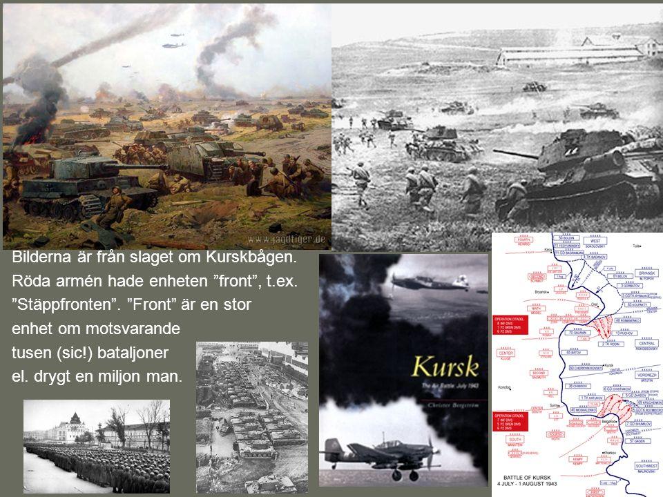 """Bilderna är från slaget om Kurskbågen. Röda armén hade enheten """"front"""", t.ex. """"Stäppfronten"""". """"Front"""" är en stor enhet om motsvarande tusen (sic!) bat"""