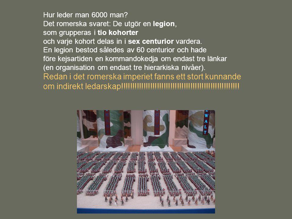 Hur leder man 6000 man? Det romerska svaret: De utgör en legion, som grupperas i tio kohorter och varje kohort delas in i sex centurior vardera. En le