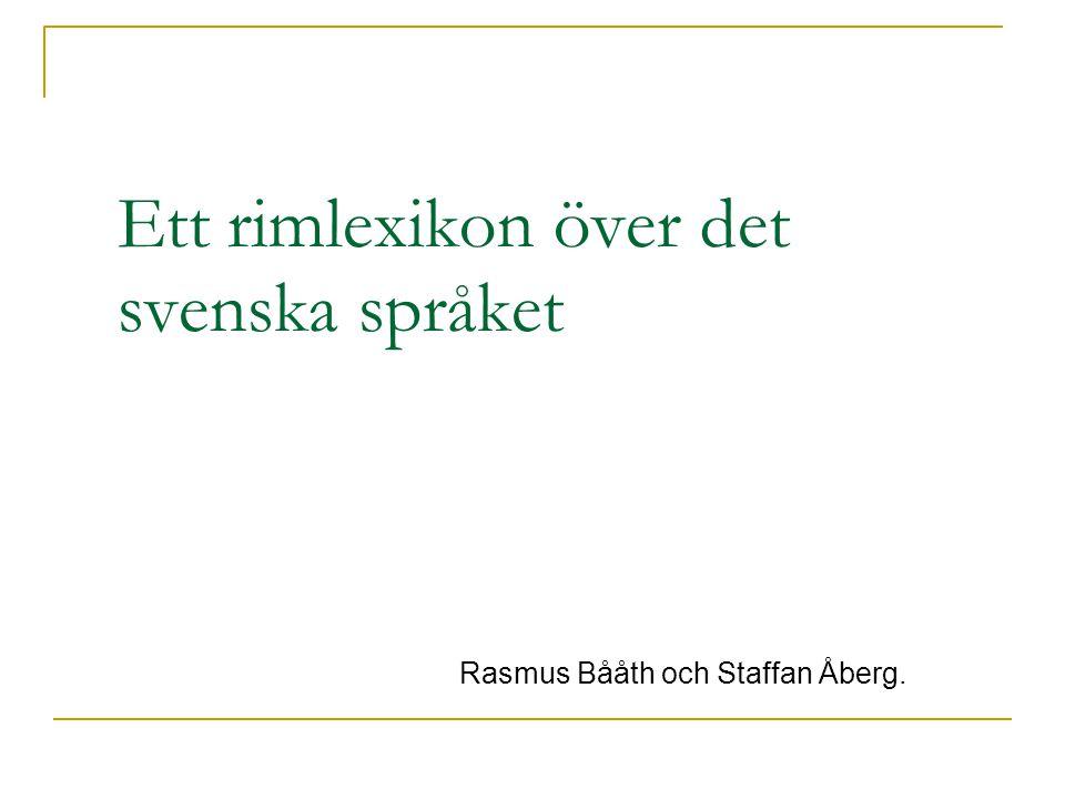 Ett rimlexikon över det svenska språket Rasmus Bååth och Staffan Åberg.