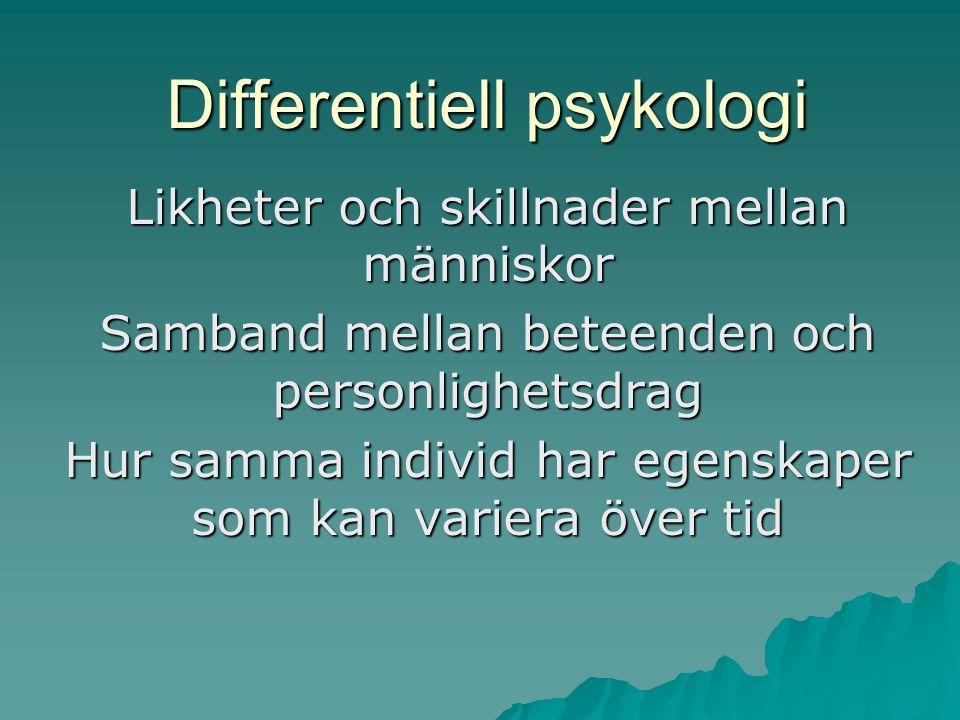 Differentiell psykologi Likheter och skillnader mellan människor Samband mellan beteenden och personlighetsdrag Hur samma individ har egenskaper som k