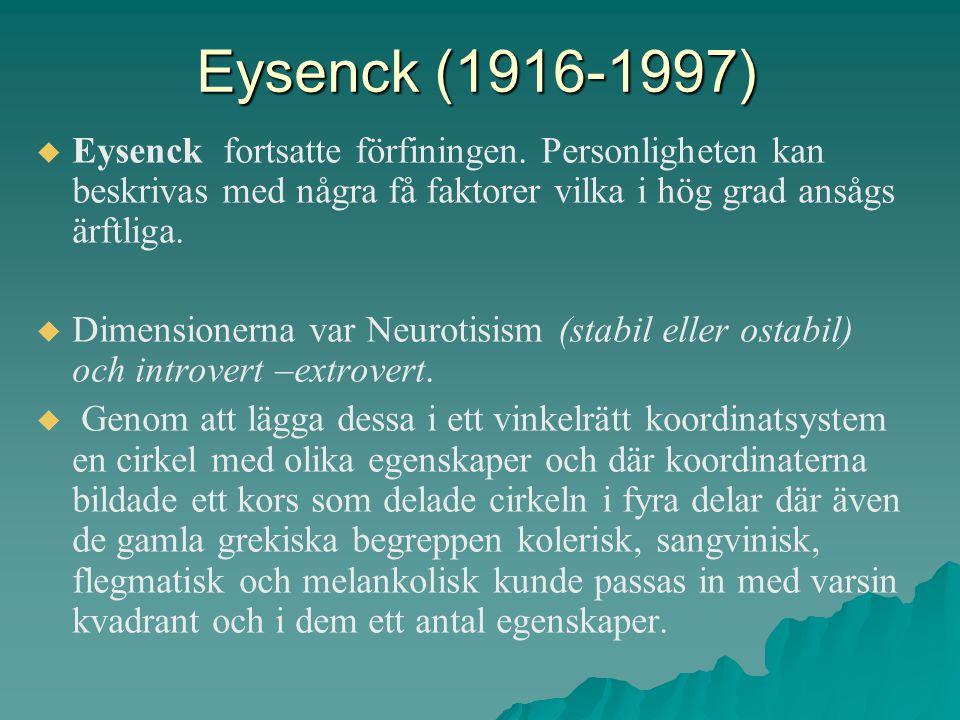 Eysenck (1916-1997)   Eysenck fortsatte förfiningen. Personligheten kan beskrivas med några få faktorer vilka i hög grad ansågs ärftliga.   Dimens