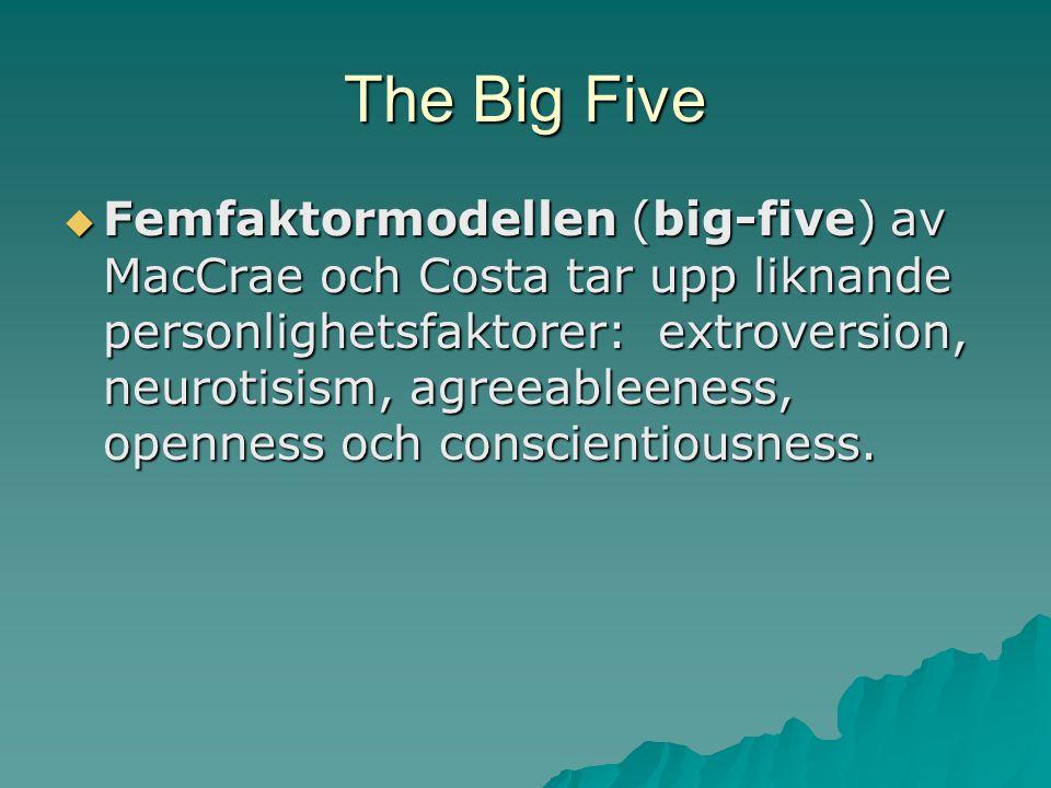 The Big Five  Femfaktormodellen (big-five) av MacCrae och Costa tar upp liknande personlighetsfaktorer: extroversion, neurotisism, agreeableeness, op