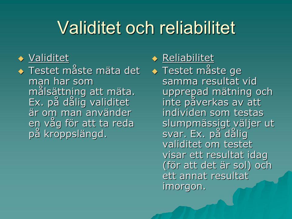 Validitet och reliabilitet  Validitet  Testet måste mäta det man har som målsättning att mäta. Ex. på dålig validitet är om man använder en våg för