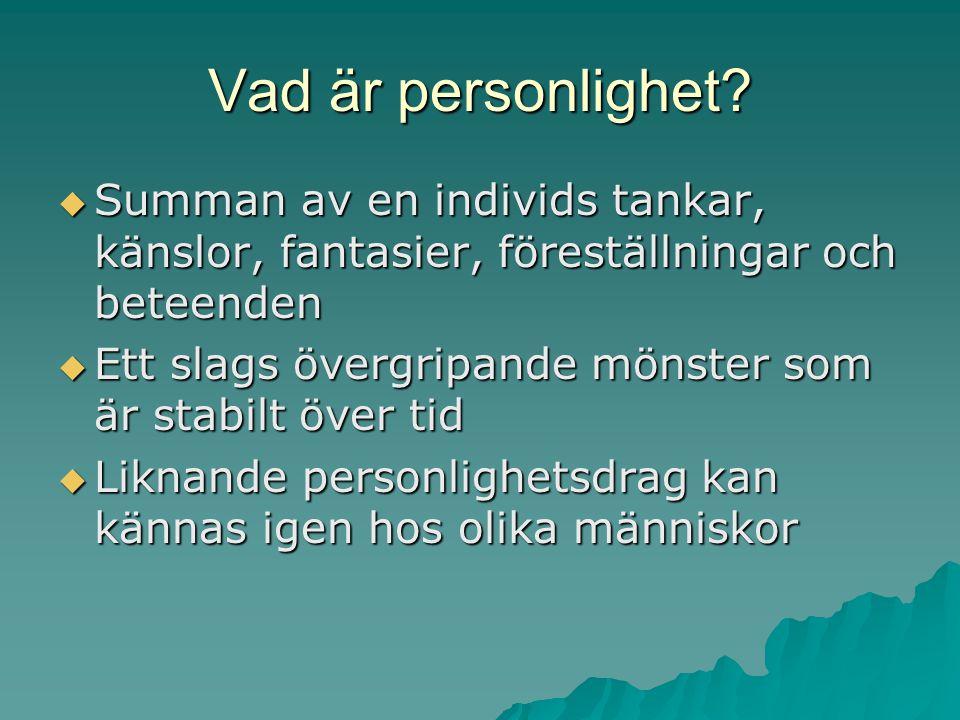 Vad är personlighet?  Summan av en individs tankar, känslor, fantasier, föreställningar och beteenden  Ett slags övergripande mönster som är stabilt