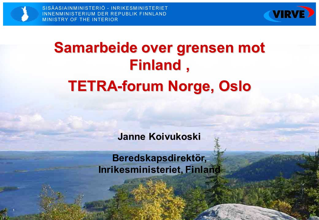 1 Samarbeide over grensen mot Finland, TETRA-forum Norge, Oslo Janne Koivukoski Beredskapsdirektör, Inrikesministeriet, Finland