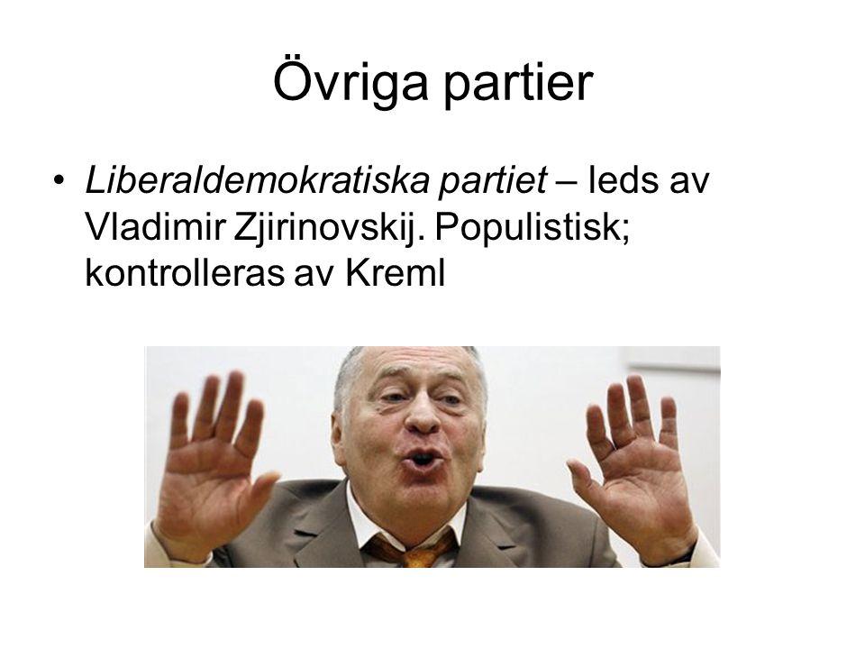 Övriga partier •Liberaldemokratiska partiet – leds av Vladimir Zjirinovskij. Populistisk; kontrolleras av Kreml