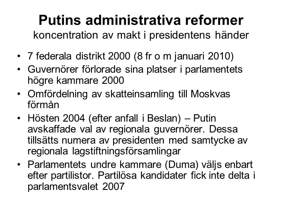 Putins administrativa reformer koncentration av makt i presidentens händer •7 federala distrikt 2000 (8 fr o m januari 2010) •Guvernörer förlorade sin