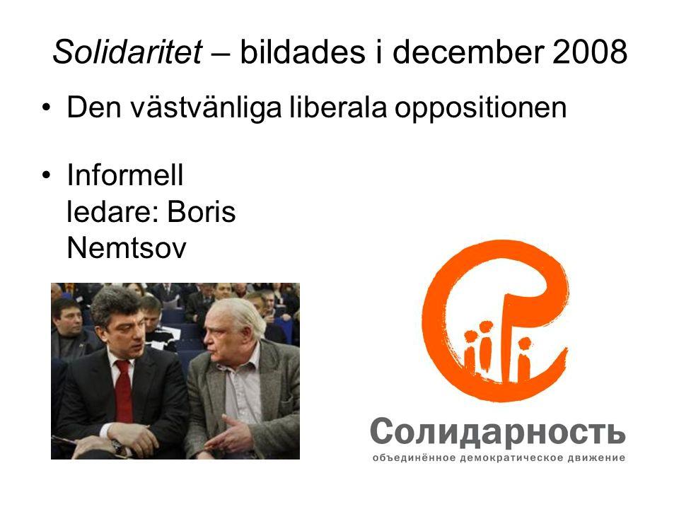 Solidaritet – bildades i december 2008 •Den västvänliga liberala oppositionen •Informell ledare: Boris Nemtsov