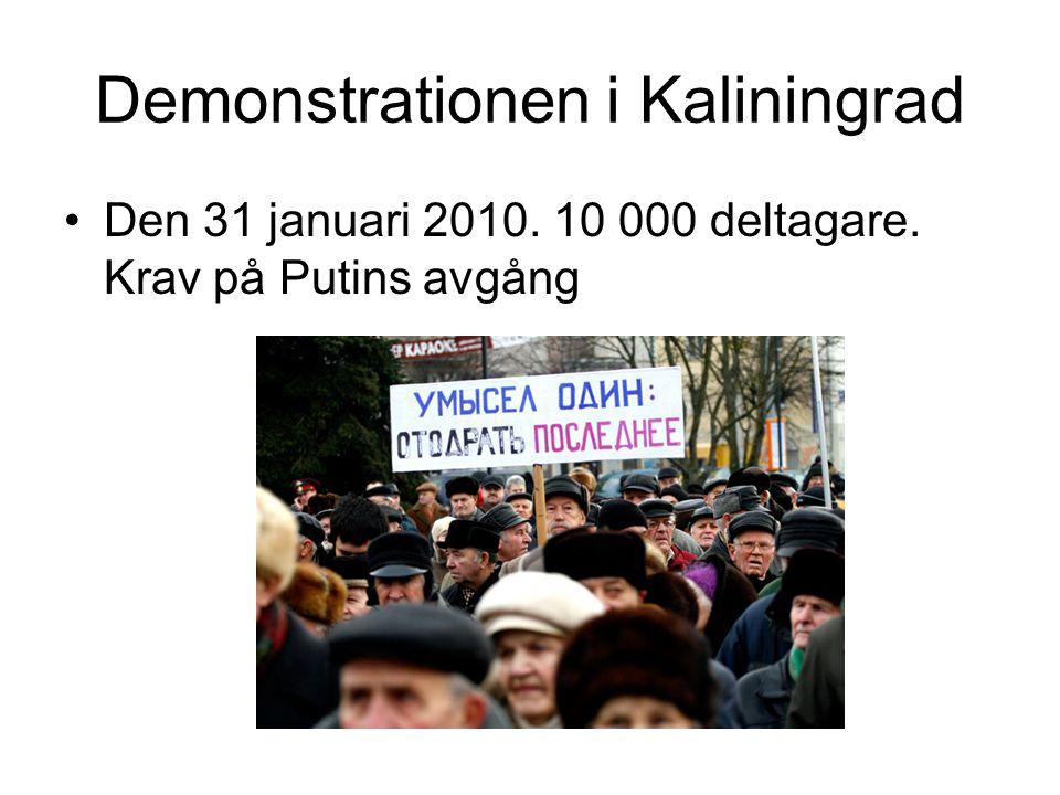 Demonstrationen i Kaliningrad •Den 31 januari 2010. 10 000 deltagare. Krav på Putins avgång